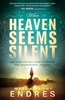 When Heaven Seems Silent : How to Wait on God's Promises Through Pain, Disappointment, and Doubt, Paperback Book
