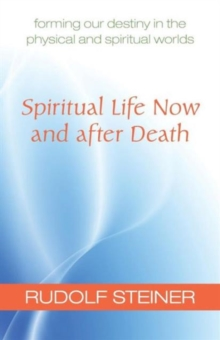 Spiritual Life Now and After Death : Forming Our Destiny in the Physical and Spiritual Worlds, Paperback Book