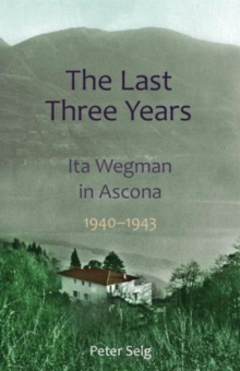 The Last Three Years : Ita Wegman in Ascona, 1940-1943, Paperback Book