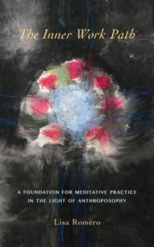 The Inner Work Path : A Foundation for Meditative Practice in the Light of Anthroposophy, Paperback / softback Book