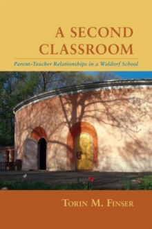 A Second Classroom : Parent Teacher Relationships in a Waldorf School, Paperback / softback Book