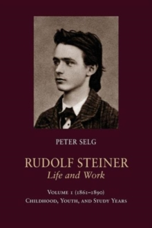 Rudolf Steiner, Life and Work : (1861 - 1890): Childhood, Youth, and Study Years Volume 1, Paperback Book