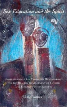 Sex Education and the Spirit : Understanding Our Communal Responsibility for the Healthy Development of Gender and Sexuality Within Society, Paperback Book