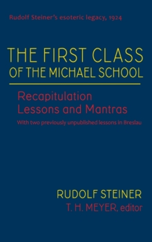 The First Class of the Michael School : Recapitulation Lessons and Mantras (Cw 270), Hardback Book