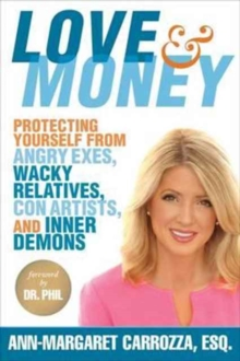 Love & Money : Protecting Yourself from Angry Exes, Wacky Relatives, Con Artists, and Inner Demons, Hardback Book