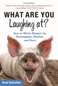 What Are You Laughing At? : How to Write Humor for Screenplays, Stories, and More, Paperback Book