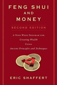 Feng Shui and Money : A Nine-Week Program for Creating Wealth Using Ancient Principles and Techniques (Second Edition), Paperback / softback Book