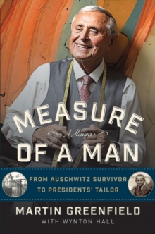 Measure of a Man : From Auschwitz Survivor to Presidents' Tailor, Hardback Book