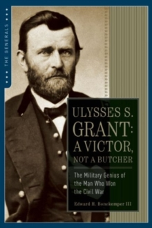 Ulysses S. Grant : A Victor Not a Butcher, Paperback Book