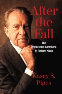 After the Fall : The Remarkable Comeback of Richard Nixon, EPUB eBook