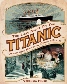 The Last Night on the Titanic : Unsinkable Drinking, Dining, and Style, EPUB eBook