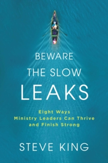 Beware the Slow Leaks : Eight Ways Ministry Leaders Can Thrive and Finish Strong, Hardback Book
