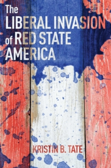 The Liberal Invasion of Red State America, Hardback Book