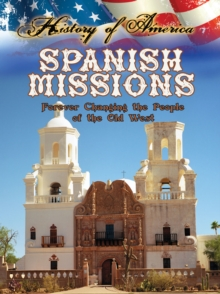 Spanish Missions : Forever Changing The People Of The Old West, PDF eBook