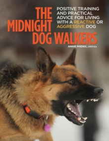 The Midnight Dog Walkers : Positive Training and Practical Advice for Living With Reactive and Aggressive Dogs, Paperback Book