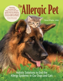 The Allergic Pet : Holistic Therapies for Allergy-Free Dogs and Cats, Paperback / softback Book
