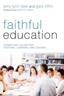 Faithful Education : Themes and Values for Teaching, Learning, and Leading, EPUB eBook