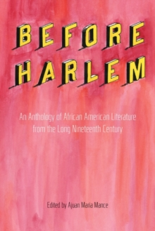 Before Harlem : An Anthology of African American Literature from the Long Nineteenth Century, Paperback Book