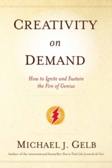 Creativity on Demand : How to Ignite and Sustain the Fire of Genius, Paperback Book