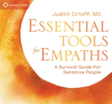Essential Tools for Empaths : A Survival Guide for Sensitive People, CD-Audio Book