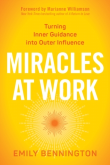 Miracles at Work : Turning Inner Guidance into Outer Influence, Paperback Book