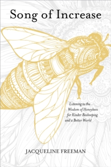 Song of Increase : Listening to the Wisdom of Honeybees for Kinder Beekeeping and a Better World, Paperback Book