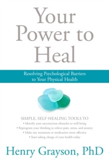 Your Power to Heal : Resolving Psychological Barriers to Your Physical Health, Paperback / softback Book