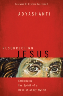 Resurrecting Jesus : Embodying the Spirit of a Revolutionary Mystic, Paperback Book