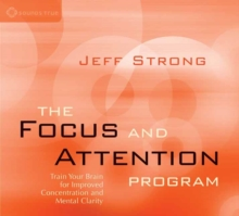 The Focus and Attention Program : Train Your Brain for Improved Concentration and Mental Clarity, CD-Audio Book