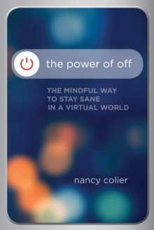 Power of off : The Mindful Way to Stay Sane in a Virtual World, Paperback / softback Book