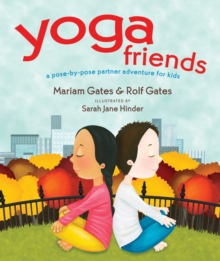 Yoga Friends : A Pose-by-Pose Partner Adventure for Kids, Hardback Book