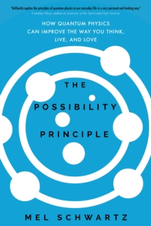 The Possibility Principle : How Quantum Physics Can Improve the Way You Think, Live, and Love, Hardback Book