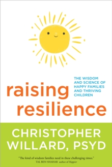 Raising Resilience : The Wisdom and Science of Happy Families and Thriving Children, Paperback Book