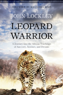 Leopard Warrior : A Journey into the African Teachings of Ancestry, Instinct, and Dreams, Paperback Book