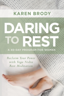 Daring to Rest : Reclaim Your Power with Yoga Nidra Rest Meditation, Paperback Book