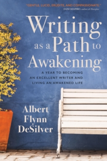 Writing as a Path to Awakening : A Year to Becoming an Excellent Writer and Living an Awakened Life, Paperback Book