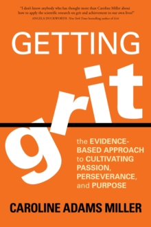 Getting Grit : The Evidence-Based Approach to Cultivating Passion, Perseverance, and Purpose, Paperback Book