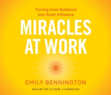 Miracles at Work : Turning Inner Guidance into Outer Influence, CD-Audio Book