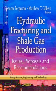 Hydraulic Fracturing & Shale Gas Production : Issues, Proposals & Recommendations, Hardback Book