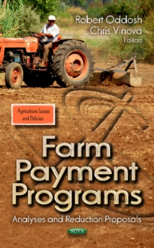 Farm Payment Programs : Analyses & Reduction Proposals, Hardback Book