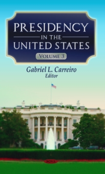 Presidency in the United States : Volume 3, Hardback Book