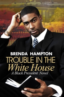 Trouble In The White House : A Black President Novel, Paperback Book