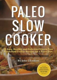 Paleo Slow Cooker : 75 Easy, Healthy, and Delicious Gluten-Free Paleo Slow Cooker Recipes for a Paleo Diet, EPUB eBook