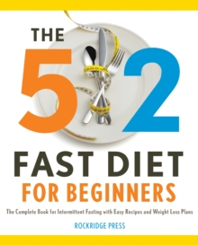The 5:2 Fast Diet for Beginners : The Complete Book for Intermittent Fasting with Easy Recipes and Weight Loss Plans, EPUB eBook