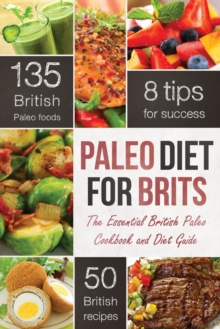 The Paleo Diet for Brits : The Essential British Paleo Cookbook and Diet Guide, Paperback / softback Book