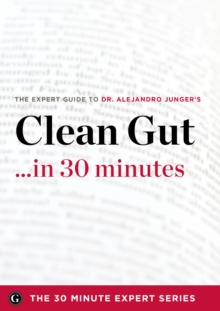 Clean Gut ...in 30 Minutes - The Expert Guide to Alejandro Junger's Critically Acclaimed Book, EPUB eBook
