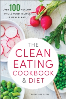 The Clean Eating Cookbook & Diet : Over 100 Healthy Whole Food Recipes & Meal Plans, EPUB eBook