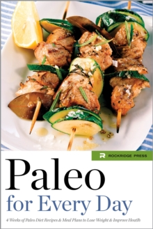Paleo for Every Day : 4 Weeks of Paleo Diet Recipes & Meal Plans to Lose Weight & Improve Health, EPUB eBook
