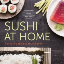Sushi at Home : A Mat-to-table Sushi Cookbook, Paperback Book
