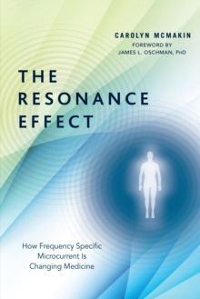 The Resonance Effect : How Frequency Specific Microcurrent Is Changing Medicine, EPUB eBook